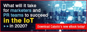 Download Calysto's IoT in 2020 eBook: What Every Marketer and PR Team Needs to Know
